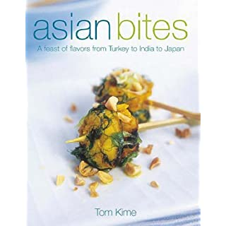 Asian Bites: A Feast of Flavours from Turkey through India to Thailand by Tom Kime (2008-03-03)