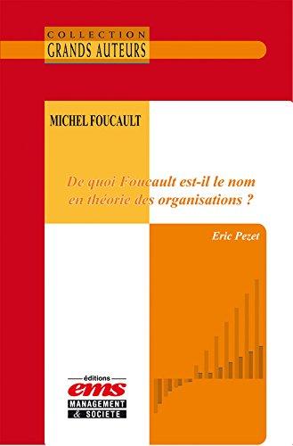 De quoi Foucault est-il le nom en théorie des organisations ? (Les Grands Auteurs)
