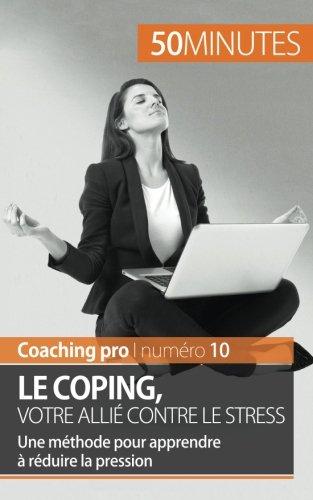 Le coping, votre allié contre le stress: Une méthode pour apprendre à réduire la pression par Benjamin Fléron