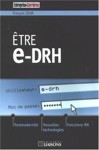 Etre e-DRH : Postmodernité, nouvelles technologies et fonctions RH par François Silva