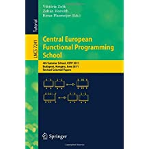 Central European Functional Programming School: 4th Summer School, CEFP 2011, Budapest, Hungary, June 14-24, 2011, Revised Selected Papers (Lecture Notes in Computer Science)