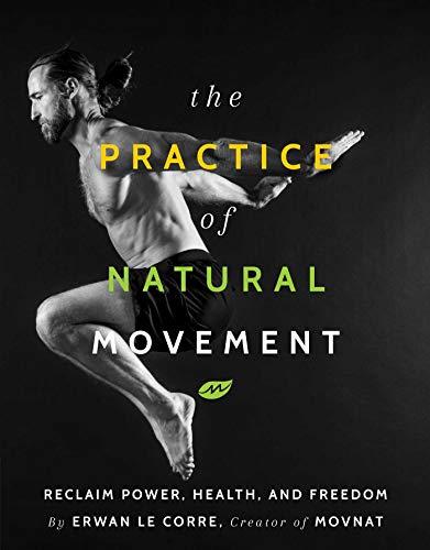 The Practice of Natural Movement: Reclaim Power, Health, d'occasion  Livré partout en Belgique