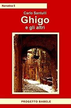 Ghigo e gli altri (I libri di PB - Narrativa Vol. 5) di [Santulli, Carlo]
