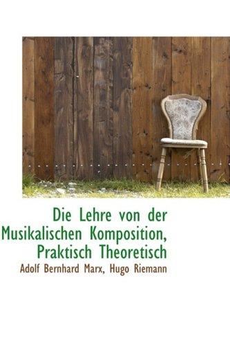 Die Lehre Von Der Musikalischen Komposition, Praktisch Theoretisch