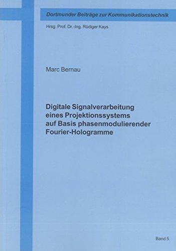Digitale Signalverarbeitung eines Projektionssystems auf Basis phasenmodulierender Fourier-Hologramme (Dortmunder Beiträge zur Kommunikationstechnik)