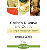 By Brenda Webb Crohn's Disease and Colitis: 100 Simple Recipes for Sufferers