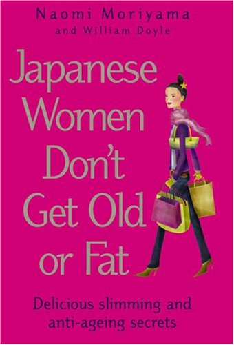 Japanese Women Don't Get Old or Fat: Delicious Slimming and Anti-Ageing Secrets por Naomi Moriyama