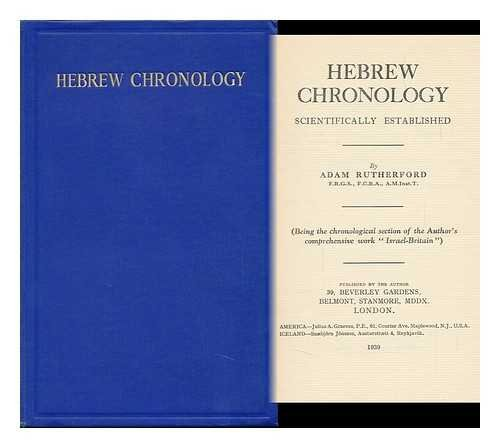Hebrew Chronology Scientifically Established : (Being the Chronological Section of the Authors Comprehensive Work Israel-Britain) / by Adam Rutherford