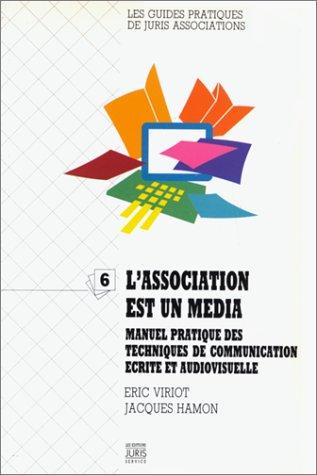 L'Association est un média: Manuel pratique des techniques de communication par Eric Viriot