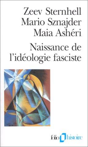 Naissance de l'idéologie fasciste par Zeev Sternhell, Mario Sznajder, Maia Ashéri