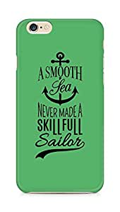 Amez A Smooth Sea Never made a Skillful Sailor Back Cover For Apple iPhone 6s