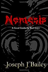 Nemesis - A Good Guide for Bad Guys: Being an Exceedingly Practical Manual to Achieving Eminence as an Archenemy, Villain, Evil Overlord, & Antihero: ... Advice for Adventurers Everywhere (EA'AE))