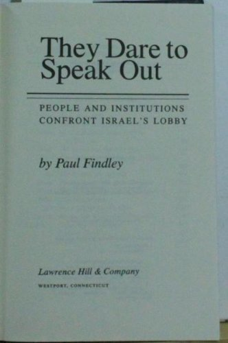 They Dare to Speak Out: People and Institutions Confront Israel's Lobby by Paul Findley (1985-05-02)