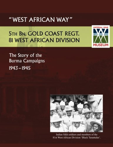 west-african-way-the-story-of-the-burma-campaigns-1943-1945-5th-bn-gold-coast-regt-81-west-african-d