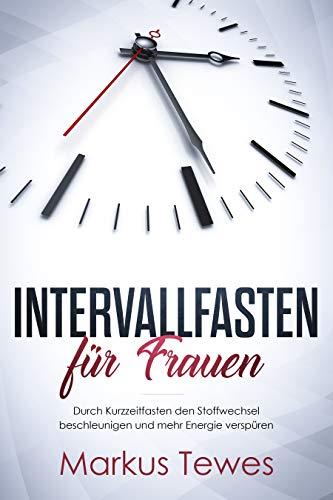 Intervallfasten für Frauen: Durch Kurzzeitfasten den Stoffwechsel beschleunigen und mehr Energie verspüren (German Edition) por Markus Tewes
