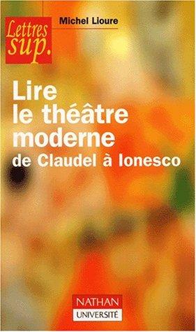 Lire le théâtre moderne, de Claudel à Ionesco