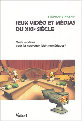 Jeux vidéo et médias du XXIe siècle : Quels modèles pour les nouveaux loisirs numériques ? par Stéphane Natkin