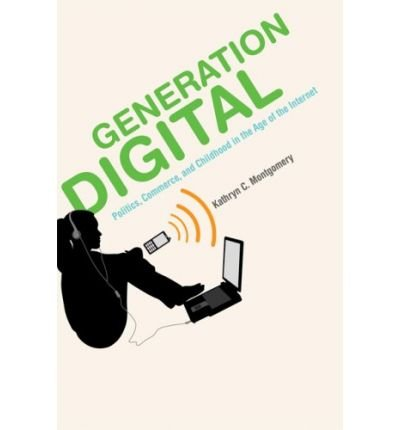 Generation Digital: Politics, Commerce, and Childhood in the Age of the Internet (Paperback) - Common par Kathryn C. Montgomery