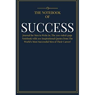 The Notebook of SUCCESS: Journal for Men to Write in. The 200-ruled-page Notebook with 100 Inspirational Quotes from The World's Most Successful Men ... Volume 1 (Best Self Help Notebook Diary)