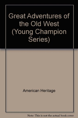 Great Adventures of the Old West (Young Champion Series) por American Heritage