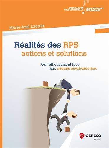 Réalités des RPS : actions et solutions: Agir efficacement face aux risques psychosociaux