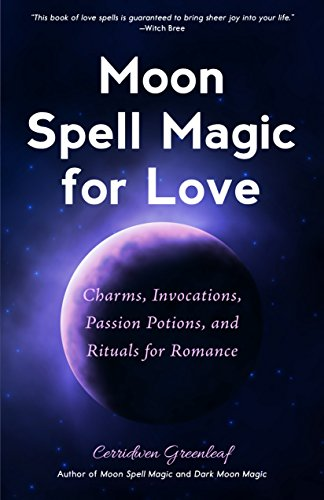 Moon Spell Magic For Love: Charms, Invocations, Passion Potions and Rituals for Romance (English Edition)