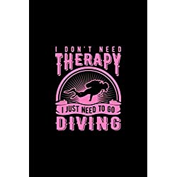 I Don't Need Therapy I Just Need To Go Diving: Scuba Logbook Diving Notebook for Beginners and Experienced Women Divers - Journal for Training, Certification, Leisure