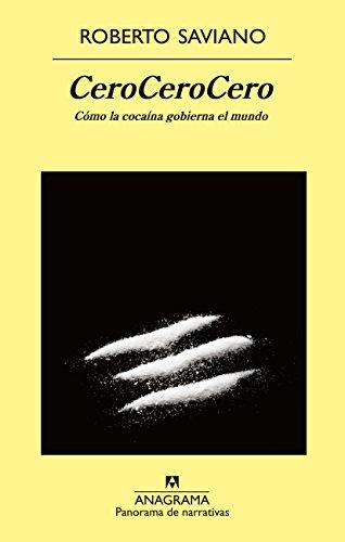 CeroCeroCero. Cómo La Cocaína Gobierna El Mundo (Panorama de narrativas) por Roberto Saviano