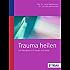 Trauma heilen: Ein Übungsbuch für Körper und Seele