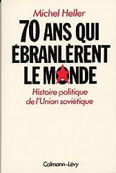 70 Ans qui Ébranlèrent le Monde : histoire politique de l'Union soviétique (Sciences Humaines et Essais t. 550)