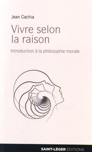 Vivre selon la raison : Introduction à la philosophie morale