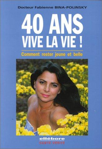 40 ans vive la vie ! Comment rester jeune et belle par Docteur Fabienne Bina-Polinsky