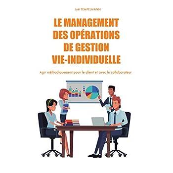 Le management des opérations de gestion vie-individuelle: Agir méthodiquement pour le client et avec le collaborateur