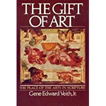 The gift of art: The place of the arts in Scripture by Gene Edward Veith (1983-08-02)