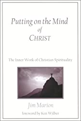 Putting on the Mind of Christ: The Inner Work of Christian Spirituality See Pb 157174357x