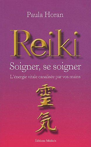 Reiki, Soigner, se soigner : L'énergie vitale canalisée par vos mains par Paule Horan