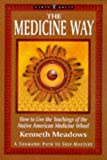 The Medicine Way: How to Live the Teachings of the Native American Medicine Wheel - a Shamanic Path to Self-mastery (Earth Quest)
