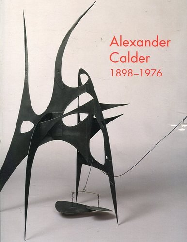Alexander Calder, 1898-1976: 1898-1976 par Marla Prather, Alexander Calder, A. S. C. Rower, National Gallery of Art (U. S.)
