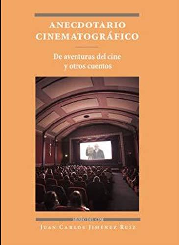 Anecdotario cinematográfico: De aventuras del cine y otros cuentos (Fondo en distribución) por Jiménez Ruiz Juan Carlos