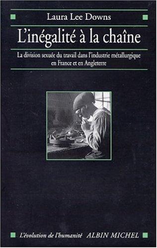 L'Inégalité à la chaîne : La Division sexuée du travail dans l'industrie métallurgique en France et en Angleterre, 1914-1939