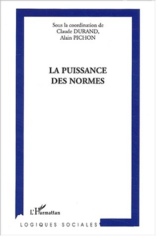La puissance des normes par Claude Durand, Alain Pichon, Collectif
