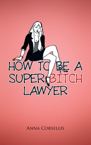 How to be a Super Bitch Lawyer