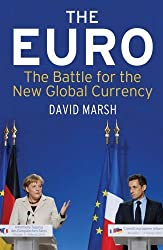 The Euro: The Battle for the New Global Currency by David Marsh (2011-08-23)