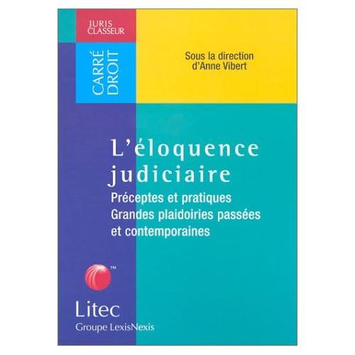 L'éloquence judiciaire : Préceptes et pratiques, Grandes plaidoiries passées et contemporaines