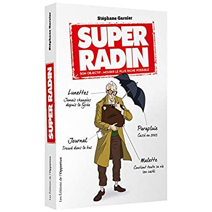 Super Radin - son objectif mourir le plus riche possible !