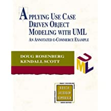 Applying Use Case Driven Object Modelling with UML: An Annotated E-Commerce Example (Addison-Wesley Object Technology (Paperback))