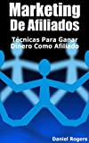 "Marketing De Afiliados | Técnicas Para Ganar Dinero Como Afiliado (Serie: ""Sólo Marketing"" nº 4)"