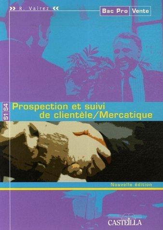 Prospection et suivi de clientèle/Mercatique Bac Pro Vente de Richard Vairez (1 février 2007) Broché