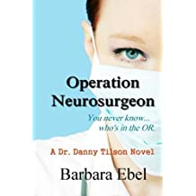 Operation Neurosurgeon (The Dr. Danny Tilson Series) (Volume 1) by Barbara Ebel MD (2009-03-04)