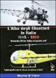 Image de L'alba degli elicotteri in Italia. 1945-1960 aeronautica militare e operatori civili. I primi quindici anni di volo ad ala rotante in Italia. Ediz. it